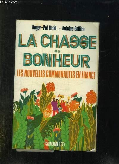 LA CHASSE AU BONHEUR. LES NOUVELLES COMMUNAUTES EN FRANCE.