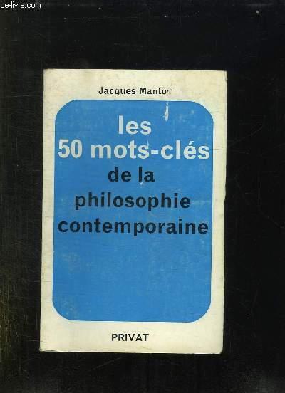 LES 50 MOTS CLES DE LA PHILOSOPHIE CONTEMPORAINE.