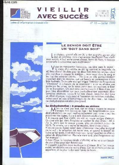 VIEILLIR AVEC SUCCES N° 16 JUILLET 1999. SOMMAIRE: LE SENIO DOIT ETRE UN BOIT SANS SOIF, FAUT IL SE FAIRE PRESCRIRE UNE ACTIVITE PHYSIQUE...