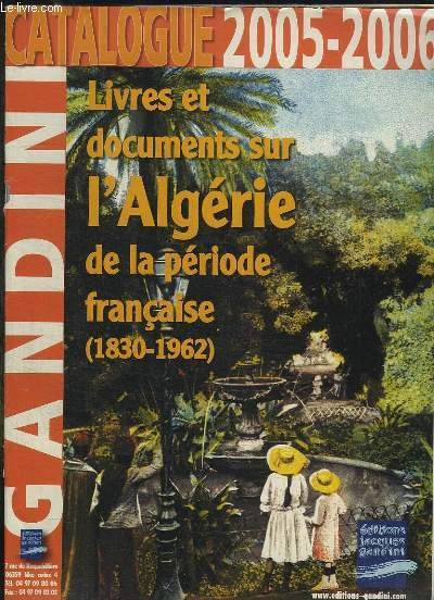 CATALOGUE 2005 - 2006. LIVRES ET DOCUMENTS SUR L ALGERIE DE LA PERIODE FRANCAISE 1830 - 1962.