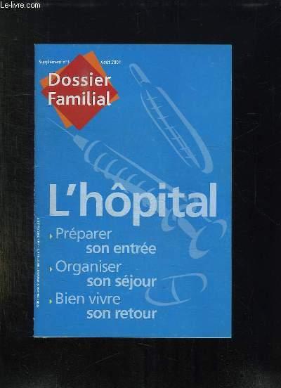 DOSSIER FAMILIAL SUPPLEMENT N° 3 AOUT 2001. L HOPITAL PREPARE SON ENTREE, ORGANISER SON SEJOUR, BIEN VIVRE SON RETOUR...