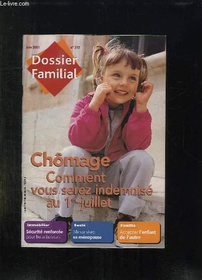 DOSSIER FAMILIAL N° 317 JUIN 2001. CHOMAGE COMMENT VOUS SEREZ INDEMNISE AU 1 JUILLET. IMMOBILIER SECURITE RENFORCEE POUR LES ACHETEURS...