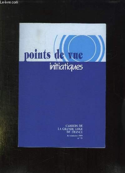 POINT DE VUE INITIATIQUES. CAHIERS DE LA GRANDE LOGE DE FRANCE N° 75. SOMMAIRE: LA VOCATION UNIVERSELLE DE LA FRANC MACONNERIE, MONTESQIEU LE PHILOSOPHE OUBLIE, L OEIL MOUILLE DU POETE...