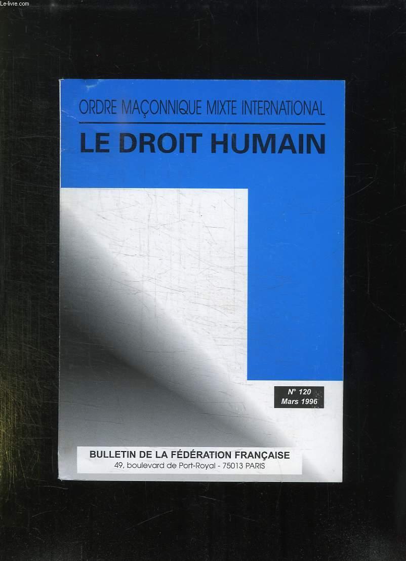 BULLETIN DE LA FEDERATION FRANCAISE DU DROIT HUMAIN N° 120. MARS 1996. SOMMAIRE: HYMNE DU DROIT HUMAIN, MUSIQUE EN LOGE MUSIQUE PROFANE, QUAND LA MUSIQUE SOIGNE...