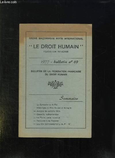 LE DROIT HUMAIN BULLETIN N° 69 1977. SOMMAIRE: LE SYMBOLISME DU FEU, HISTORIQUE DU RITE ANCIEN ET ACCEPTE, ANALYSE DE CERTAINS RITES, LA PLANTE CETTE INCONNUE...