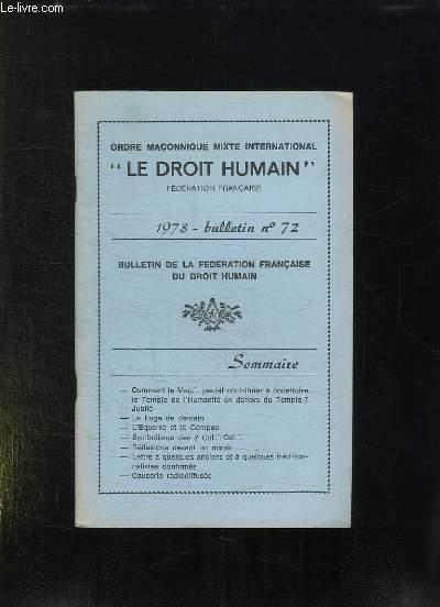 LE DROIT HUMAIN BULLETIN N° 72. 1978. SOMMAIRE: L EQUERRE ET LE COMPAS, REFLEXIONS DEVANT LE MIROIR, JUBILE, LETTRE A QUELQUES ANCIEN ET A QUELQUES TRADITIONNALISTES CONFIRMES...