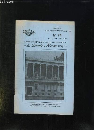 LE DROIT HUMAIN BULLETIN N° 74 1979. SOMMAIRE: LA VIE DE LA FEDERATION, LES TROIS VOYAGES, LA REGLE ET LE COMPAS, CAUSERIE RADIODIFFUSEE...