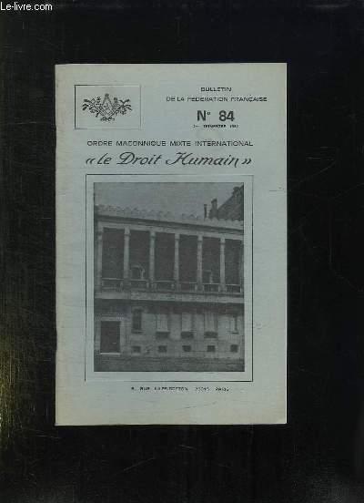 LE DROIT HUMAIN BULLETIN N° 84. SOMMAIRE: LE TABLEAU DE LOGE, LE SYMBOLISME DES BANQUETS, LA COMMUNICATION INTER PERSONNELLE...