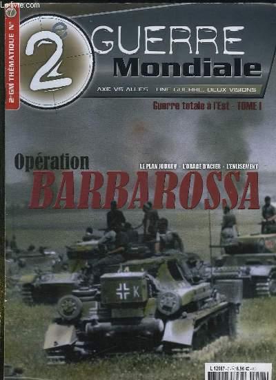 2e GUERRE MONDIALE N° 7 DECEMBRE 2006. SOMMAIRE: OPERATION BARBAROSSA, GUERRE TOTALE A L EST TOME 1, DE LA BATAILLE DES FRONTIERES AUX PREMIERES HESITATIONS...