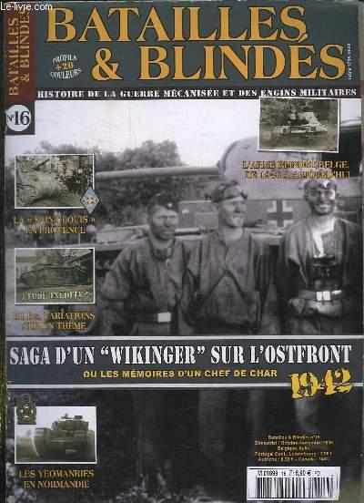 BATAILLES ET BLINDES N° 16 OCTOBRE NOVEMBRE 2006. SOMMAIRE: SAGA D UN WIKINGER SUR L OSTFRONT, LA SAINT LOUIS EN PROVENCE, B 1 BIS VARIATIONS, LES YEOMANRIES EN NORMANDIE...