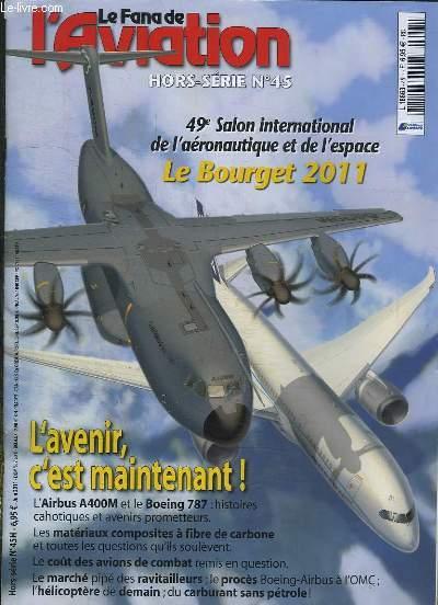 LE FANA DE L AVIATION N° 45 JUIN 2011. SOMMAIRE: 49e SALON INTERNATIONAL DE L AERONAUTIQUE ET DE L ESPACE LE BOURGET 2011. L AVENIR C EST MAINTENANT,  L AIRBUS A400 M ET LE BOEINFG 787, HISTOIRES CATHODIQUES ET AVENIRS PROMETTEURS...