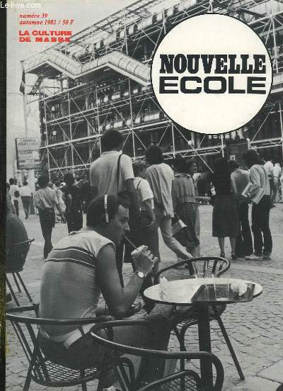 NOUVELLE ECOLE N° 39 AUTOMNE 1982. SOMMAIRE: LA CULTURE DE MASSE EN QUESTION, LA CULTURE MARCHANDISE, VERS LA MEDIATISATION TOTALE, LE MURALISMO MEXICO...