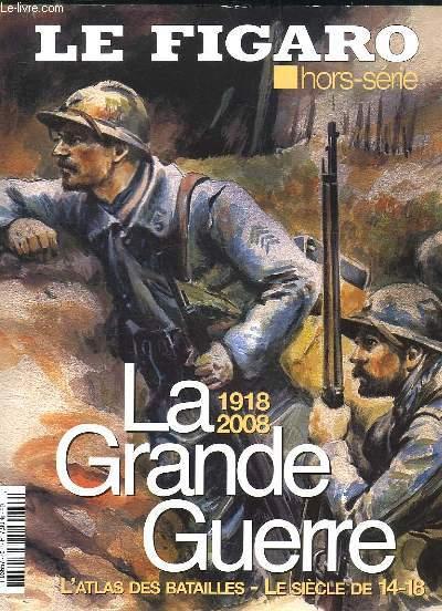 LE FIGARO HORS SERIE. LA GRANDE GUERRE 1918 - 2008. L ATLAS DES BATAILLES, LE SIECLE 14 - 18...