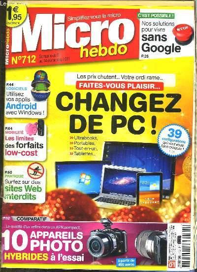 MICRO HEBDO N° 712 DECEMBRE 2011. SOMMAIRE: CHANGEZ DE PC, UTILISEZ VOS APPLIS ANDROID, LES LIMITES DES FORFAITS LOW COST...