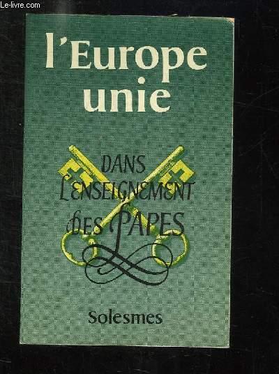 L EUROPE UNIE DANS L ENSEIGNEMENT DES PAPES.
