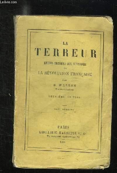 LA TERREUR. ETUDES CRITIQUES SUR L HISTOIRE DE LA REVOLUTION FRANCAISE. TOME 1.