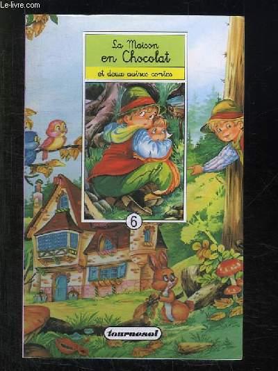 LA MAISON EN CHOCOLAT ET DEUX AUTRES CONTES.