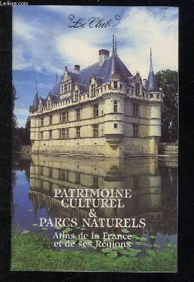 PATRIMOINE CULTUREL ET PARCS NATURELS. ATLAS DE LA FRANCE ET DE SES REGIONS.