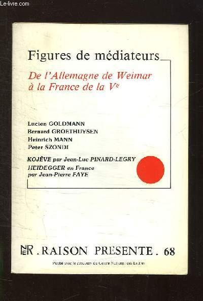 RAISON PRESENTE N° 68. FIGURES DE MEDIATEURS. DE L ALLEMAGNE DE WEIMAR A LA FRANCE DE Ve.