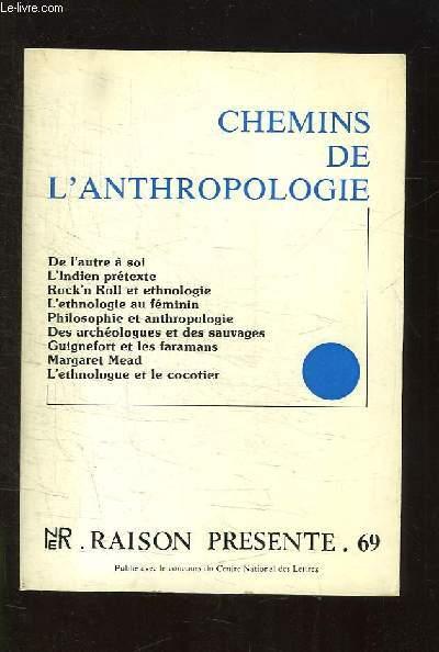 RAISON PRESENTE N° 69. CHEMINS DE L ANTHROPOLOGIE. DE L AUTRE A SOI, L INDIEN PRETEXTE, ROCK N ROLL ET ETHNOLOGIE...
