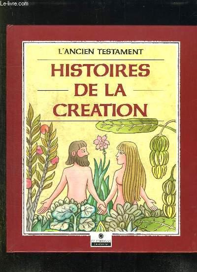 L ANCIEN TESTAMENT. HISTOIRES DE LA CREATION.