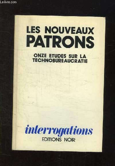 LES NOUVEAUX PATRONS. ONZE ETUDES SUR LA TECHNOBUREAUCRATIE.