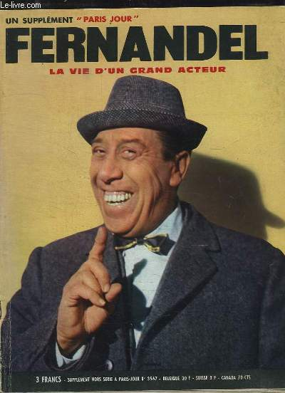 SUPPLEMENT PARIS JOUR N° 3567. FERNADEL LA VIE D UN GRAND ACTEUR.