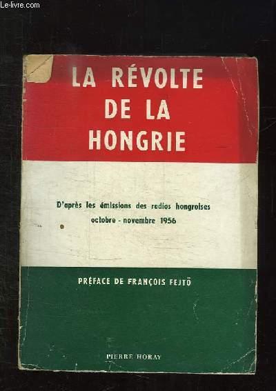 LA REVOLTE DE LA HONGRIE D APRES LES EMISSIONS DES RADIOS HONGROISES. OCTOBRE NOVEMBRE 1956.