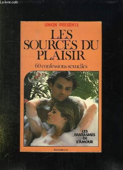 LES SOURCES DU PLAISIR. 60 CONFESSIONS SEXUELLES.