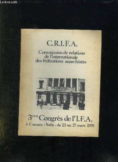 C R I F A. COMMISSION DE RELATIONS DE L INTERNATIONALE DES FEDERATIONS ANARCHISTES. 3em CONGRES DE L I F A A CARRARA EN ITALIE DU 23 AU  27 MARS 1978.