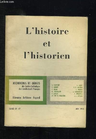 L HISTOIRE ET L HISTORIEN. RECHERCHES ET DEBATS N° 47.