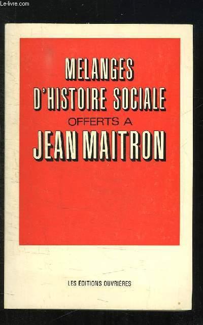 MELANGES D HISTOIRE SOCIALE OFFERTS A JEAN MAITRON.