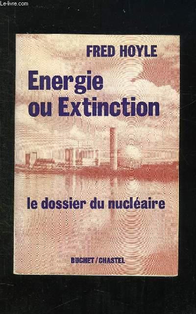 ENERGIE OU EXTINCTION. LE DOSSIER DU NUCLEAIRE.