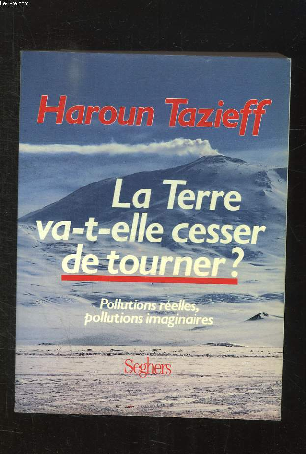 LA TERRE VA T ELLE CESSER DE TOURNER ? POLLUTIONS REELLES, POLLUTIONS IMAGINAIRES.
