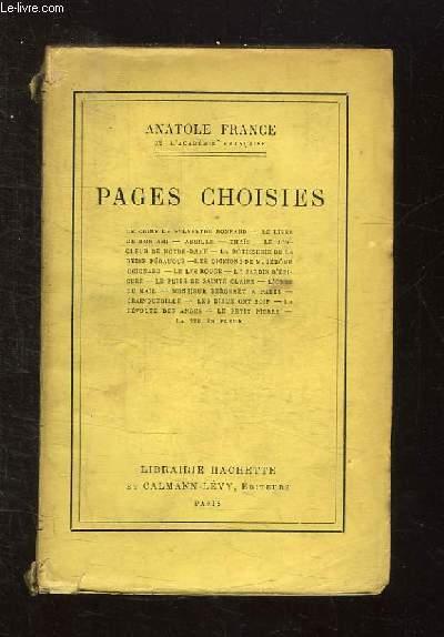 PAGES CHOISIES. L CRIME DE SYLVESTRE BONNARD, LE LIVRE DE MON AMI, ABEILLE, THAIS, LE JONGLEUR DE NOTRE DAME, LA ROTISSERIE DE LA REINE PEDAUQUE, LES OPINIONS DE M JEROME COIGNARD, LE LYS ROUGE, LE JARDIN D EPICURE, LE PUITS DE SAINTE CLAIRE...