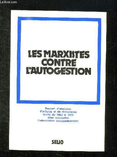 LES MARXISTES CONTRE L AUTOGESTION. RECUEIL D ANALYSES D ARTICLES ET DE DOCUMENTS ECRITS DE 1962 A 1974 POUR COMBATTRE L INTOXICATION AUTOGESTIONNAIRE.