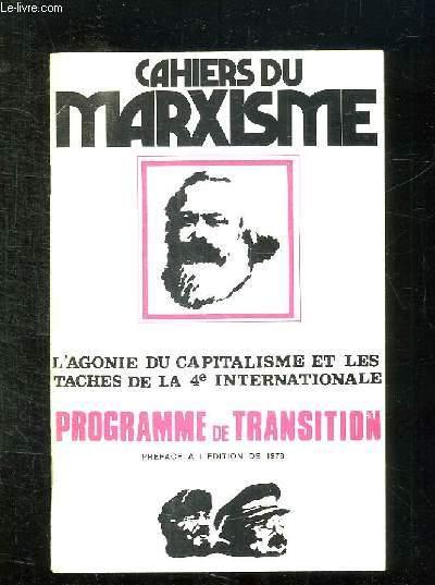 CAHIERS DU MARXISME. L AGONIE DU CAPITALISME ET LES TACHES DE LA 4e INTERNATIONALE. PROGRAMME DE TRANSITION.