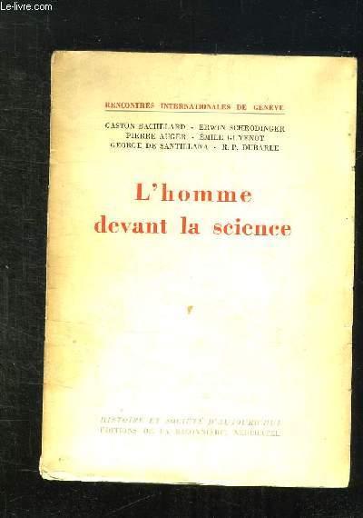 L HOMME DEVANT LA SCIENCE. TEXTE DES CONFERENCES ET DES ENTRETIENS ORGANISES PAR LES RENCONTRES INTERNATIONALES DE GENEVE 1952.