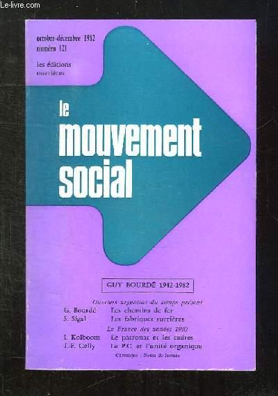 LE MOUVEMENT SOCIAL N° 121 OCTOBRE - DECEMBRE 1982. SOMMAIRE: LES CHEMINS DE FER PAR BOURDE G, LES FABRIQUES SUCRIERES PAR SIGAL S, LE PATRONAT ET LES CADRES PAR KOLBOOM I, LE PC ET L UNITE ORGANIQUE PAR GELLY JF...