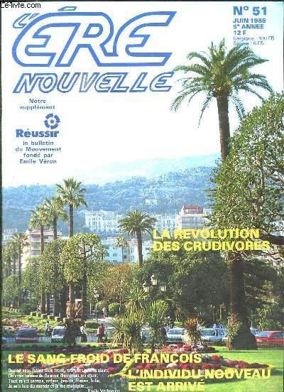 L ERE NOUVELLE N° 51 JUIN 1985. SOMMAIRE: LA REVOLUTION DES CRUDIVORES, LE SANG FROID DES FRANCOIS, L INDIVIDU NOUVEAU EST ARRIVE...