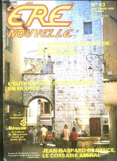 L ERE NOUVELLE N° 53 SEPTEMBRE 1985. SOMMAIRE: LA GRANDE AVENTURE DE LA CREATION D ENTREPRISE, L EUTHANASIE EST EN VIGUEUR EN FRANCE, JEAN GASPARD DE VENCE LE CORSAIRE AMIRAL...