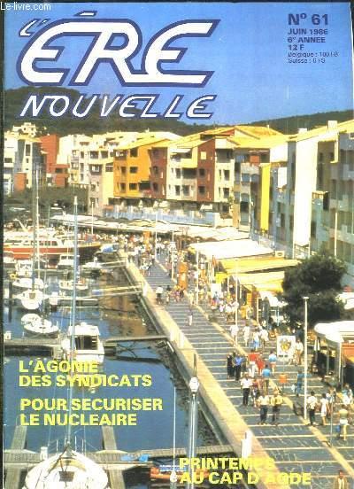 L ERE NOUVELLE N° 61 JUIN 1986. SOMMAIRE: L AGONIE DES SYNDICATS, POUR SECURISER LE NUCLEAIRE, PRINTEMPS AU CAP D AGDE...