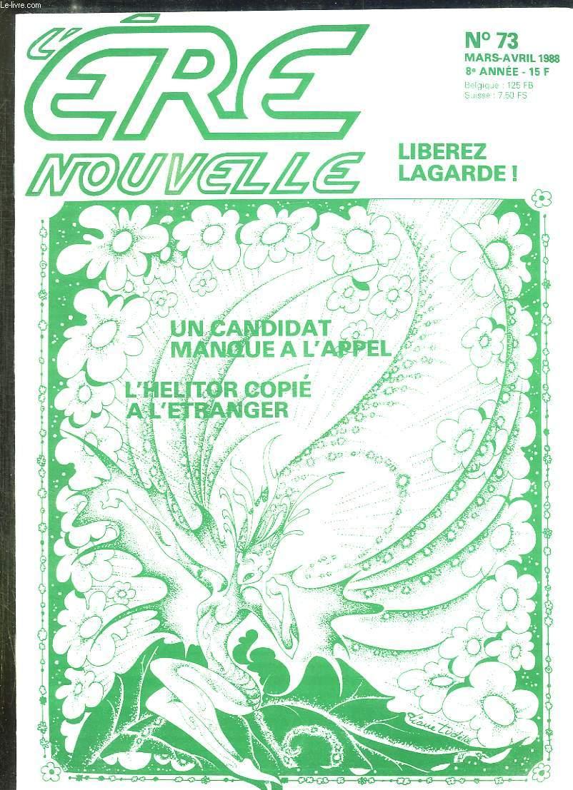 L ERE NOUVELLE N° 73 MARS AVRIL 1988. SOMMAIRE: LIBEREZ LAGARDE, UN CANDIDAT MANQUE A L APPEL, L HELITOR COPIE A L ETRANGER...