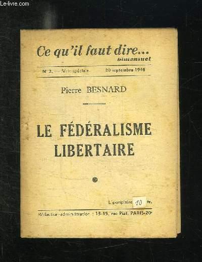 CE QU IL FAUT DIRE N° 2 DU 20 SEPTEMBRE 1946. LE FEDERALISME LIBERTAIRE DE PIERRE BESNARD.