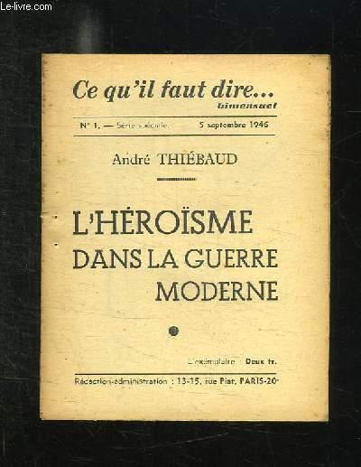 CE Q UIL FAUT DIRE N° 1 DU 5 SEPTEMBRE 1946. L HEROISME DANS LA GUERRE MODERNE PAR ANDRE THIEBAUD.
