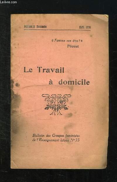 BULLETIN DES GROUPES FEMINISTES DE L ENSEIGNEMENT LAIQUE N° 55. AVRIL 1930. LE TRAVAIL A DOMICILE.