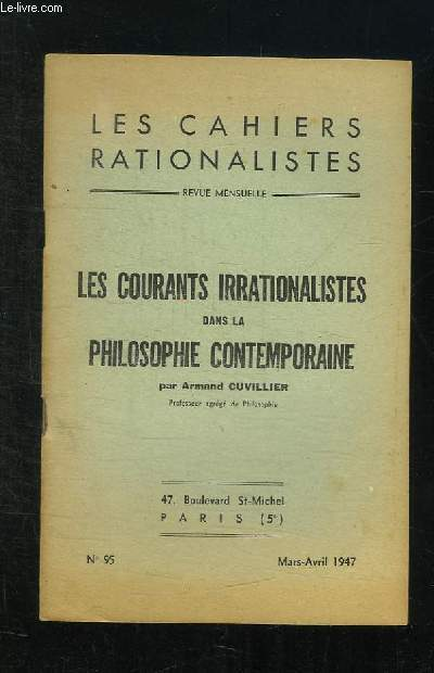 LES CAHIERS RATIONALISTES  N° 95 MARS AVRIL 1947. LES COURANTS IRRATIONALISTES DANS LA PHILOSOPHIE CONTEMPORAINE PAR ARMAND CUVILLIER.