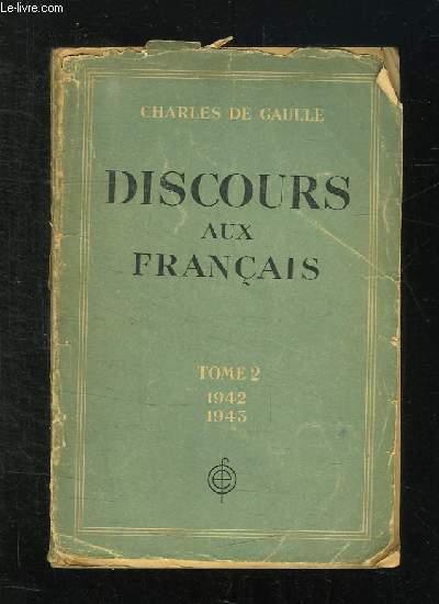 DISCOURS AUX FRANCAIS TOME II: 1 JANVIER 1942 - 31 DECEMBRE 1943.