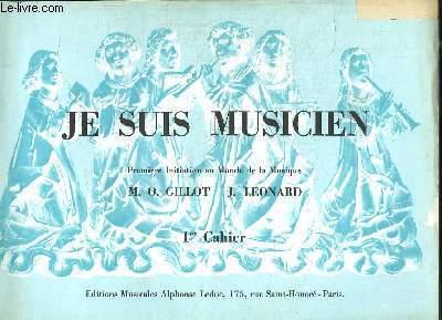 JE SUIS MUSICIEN PREMIERE INITIATION AU MONDE DE LA MUSIQUE CAHIER 1.