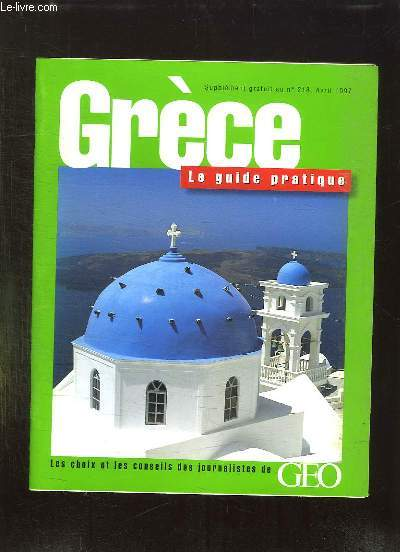 SUPPLEMENT DU N° 218 DE GEO AVRIL 1997. GRECE LE GUIDE PRATIQUE.